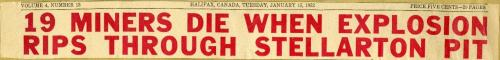 A colour image of a newspaper headline from a Halifax newspaper, volume 4, Number 13, January 15, 1952, the day after the McGregor Mine Explosion. In large, red letters the headline reads: 19 miners die when explosion rips through Stellarton pit.